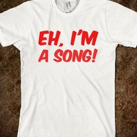 Eh, i'm a song!