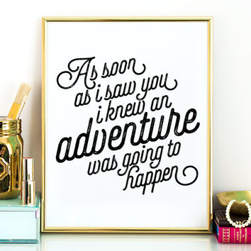 As soon as I saw you I knew and adventure was going to happen PRINTABLE,printable women gift,printable decor,nursery printable,winnie pooh