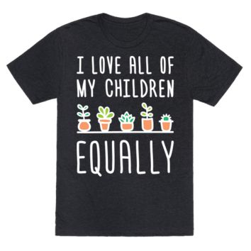 I LOVE ALL OF MY CHILDREN EQUALLY (PLANTS) T-SHIRT