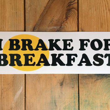 I Break For Breakfast : Bumper Sticker