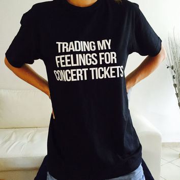 trading my feelings for concert tickets Tshirt black Fashion funny slogan womens girls sassy cute top lazy relax