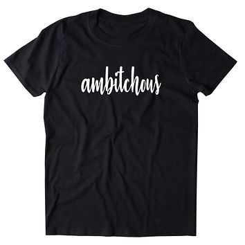 Ambitchous Shirt Ambitious Women Empowerment Motivational T-shirt