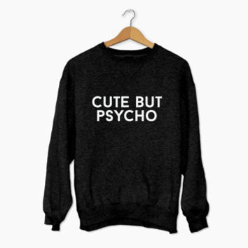cute but psycho sweatshirt black crewneck for womens girls fangirls jumper funny saying fashion lazy