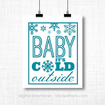 INSTANT DOWNLOAD - Baby It's Cold Outside - Wall Art : Christmas, Winter, DIY, Decor, Snow, Snowflakes,Typography, Holidays, Whimsical, Gift