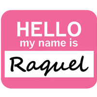 Raquel Hello My Name Is Mouse Pad