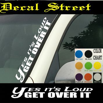 "Yes Its Loud Get Over It Vertical  Windshield  Die Cut Vinyl Decal Sticker 4"" x 22"""