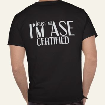 Trust me ASE Certified Auto Mechanic Tshirts from Zazzle.com