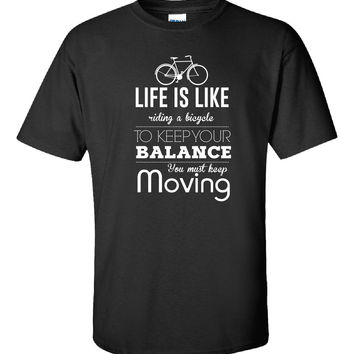 Life Is Like Riding A Bicycle To Keep Your Balance - Unisex Tshirt