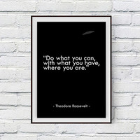 Inspirational Poster, Do what you can, with what you have, where you are, Theodore Roosvelt Inspirational Quote Print, Wall Decor Printable