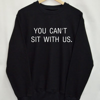 you can sit with us Shirt Sweatshirt Clothing Sweater Top Tumblr Fashion Funny Text Slogan Dope Jumper swag quote blogger