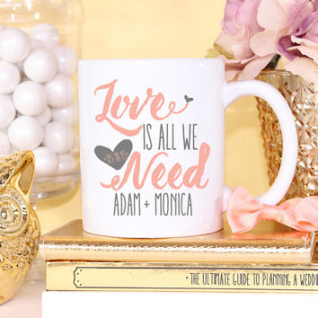 Love Is All We Need Personalized Couple Mug Favor- Wedding Bride To Be Engagement Gift