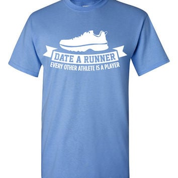 Date a runner. Every other athlete is a player. tshirt. Runner tshirt. running clothes. runner girlfriend runner boyfriend. TH-076