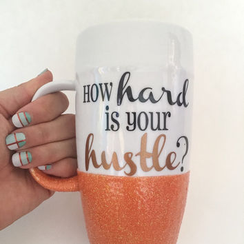How hard is your hustle, Etsy seller mug, glitter mug, glitter dipped mug