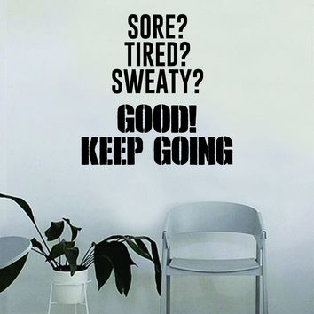 Sore Tired Sweaty Keep Going Quote Wall Decal Sticker Bedroom Home Room Art Vinyl Inspirational Decor Yoga Motivational Gym Work Out Fitness Weights Lift