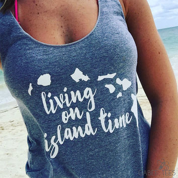 Living on Island Time (Gray & White) - Tank | Inspiration Tee | Workout Shirt | Vacation | Hawaii | Beach Lover | Swim Suit Cover Up