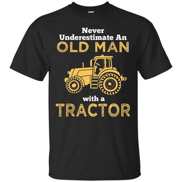 Never Underestimate An Old Man With A Tractor Great Country Man Garden Gift T-Shirt