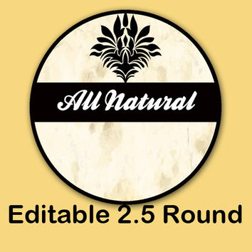 "All Natural ""EDITABLE"" ROUND STICKER   - Soap labels - Lotion Labels - Body Butter Labels - Product Labels Editable - Scrapbooking"