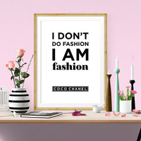 I don't do fashion, I am fashion. - Coco Chanel Quote - Print Fashion Poster - Typography Wall Art Print - Digital File