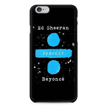 782e59a47b Perfect Ed Sheeran And Beyonce iPhone 6 / 6S Case