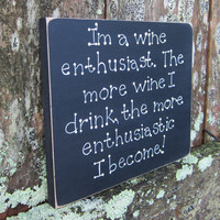 "Hand painted wooden funny black wine sign. ""I'm a wine enthusiast. The more wine I drink, the more enthusiastic I become."""