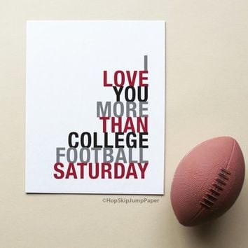 Fathers Day, College Dorm Decor, Football Poster, I Love You More Than College Football Saturday, Choose Colors, Sports Gift
