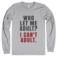 Who Let Me Adult? I Can't Adult Long Sleeve T-shirt Crimson Grey Id...