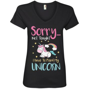 Sorry... Not Tonight. I Have To Feed My Unicorn Ladies' V-Neck T-Shirt