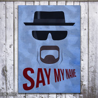 SAY MY NAME || Breaking Bad series Heisenberg poster print
