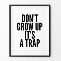 Grow printable poater, instant download, printable wall art, don't grow up it's a trap, wall decor, black and white, typography poster
