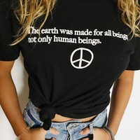 The Earth Was Made For All Beings, Not Only Humans Being - Tee