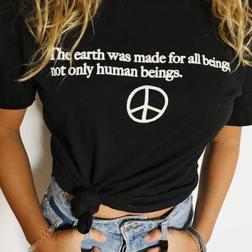 The Earth Was Made For All Beings, Not Only Humans Being - T-Shirt