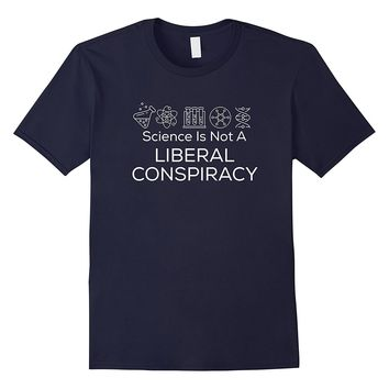 Science Is Not A Liberal Conpiracy Funny Political Tee Shirt