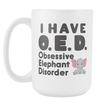 OED OBSESSIVE ELEPHANT DISORDER * Unique Funny Gift for the Elephant Lover * White Coffee Mug 15oz.