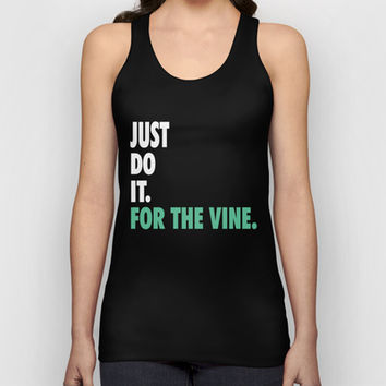 Just Do It For The Vine. Unisex Tank Top by productoslocos | Society6