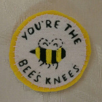 You're the bee's knees! patch