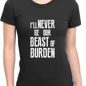 The Rolling Stones Quote I Will Never Be Our Beast Of Burden Womens T Shirt