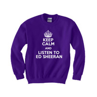 KEEP CALM AND LISTEN TO ED SHEERAN Crewneck Sweatshirt Sheeran fan sweater
