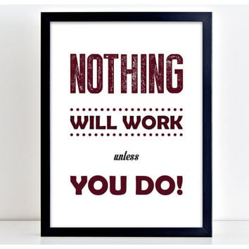 Nothing Will Work Print Motivational Poster Wall Art Print Kitchen Quote Motivation  Wall Sign Letters Home Decor PP92