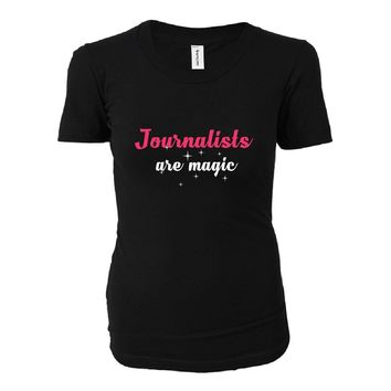 Journalists Are Magic. Awesome Gift - Ladies T-shirt