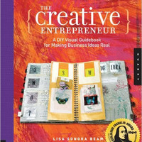 The Creative Entrepreneur: A DIY Guidebook for Making Business Ideas Real by Lisa Sonora Beam