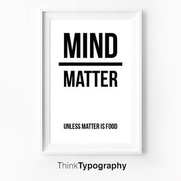 Mind over matter, kitchen, kitchen decor, food, poster motivational inspiration wall home bold, black and white, modern, wall art, quote