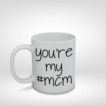 You're My #mcm Mug Mcm #mcm Man Crush Monday Valentine's Gift Boyfriend Gift Husband Gift Best Friend Gift Boy Gift Guy Gift Mug