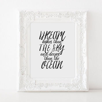 MOTIVATIONAL Print, Dream Higher Than The Sky, And Deeper Than The Ocean,Inspirational Poster,Dream Big Print,Typography Print,Quote