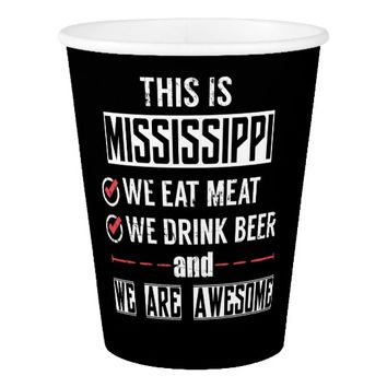 Mississippi Eat Meat Drink Beer Awesome Paper Cup