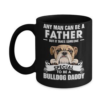 Any Man Can Be A Father Someone Special To Be A Bulldog Daddy Mug