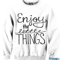 Enjoy the little things Crewnecks