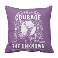 Life Quotes - Life Is A About Courage... Throw Pillow