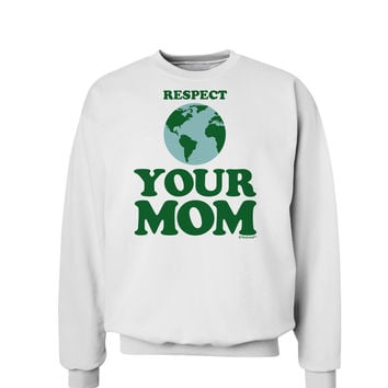 Respect Your Mom - Mother Earth Design - Color Sweatshirt