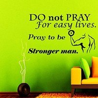 QUOTE WALL DECALS Do Not Pray to Easy Lives Decal Vinyl Sticker Home Decor Be Stronger Man Motivation Mural Weight Lifting Workout Sport Gym Bedrooom Interior Window Decals Living Room Art Murals