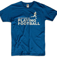 I'd Rather Be Playing Football Men Women Ladies Funny Joke Geek Clothes T shirt Tee Sport Gift Present